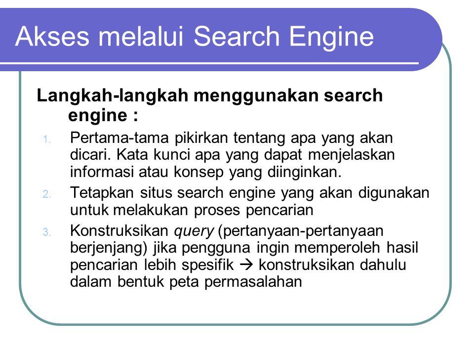 Langkah-langkah menggunakan search engine : 1. Pertama-tama pikirkan tentang apa yang akan dicari.