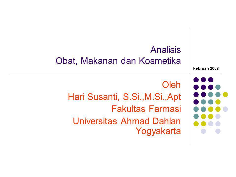 Analisis Obat, Makanan dan Kosmetika Oleh Hari Susanti, S.Si.,M.Si.,Apt Fakultas Farmasi Universitas Ahmad Dahlan Yogyakarta Februari 2008
