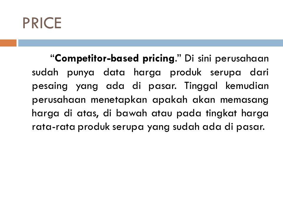 """PRICE """"Competitor-based pricing."""" Di sini perusahaan sudah punya data harga produk serupa dari pesaing yang ada di pasar. Tinggal kemudian perusahaan"""