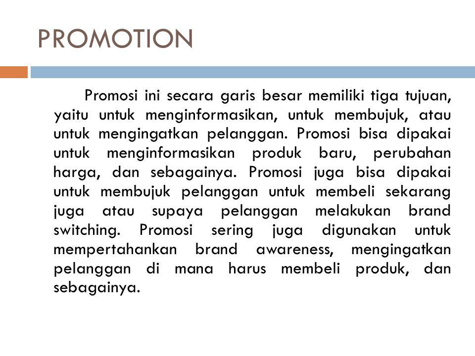 PROMOTION Promosi ini secara garis besar memiliki tiga tujuan, yaitu untuk menginformasikan, untuk membujuk, atau untuk mengingatkan pelanggan. Promos