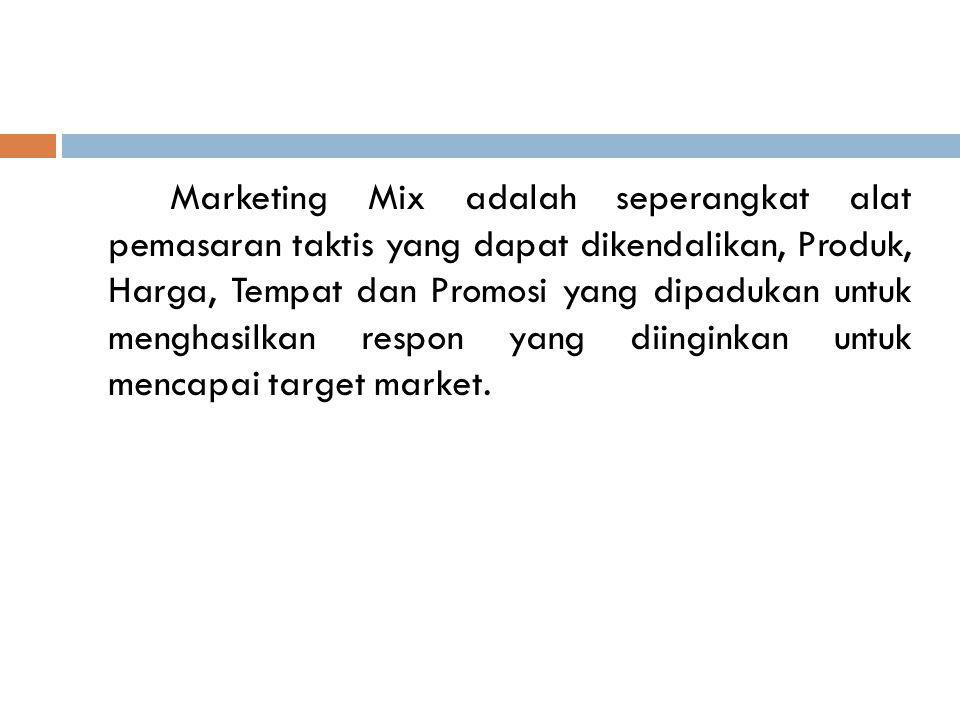 Marketing Mix adalah seperangkat alat pemasaran taktis yang dapat dikendalikan, Produk, Harga, Tempat dan Promosi yang dipadukan untuk menghasilkan re