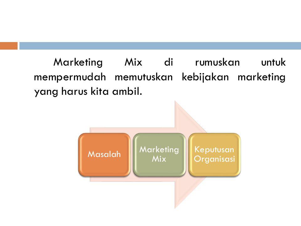  Marketing Mix atau dalam bahasa Indonesianya disebut sebagai Bauran Pemasaran memiliki 4 komponen yaitu :  Product  Price  Place  Promotion