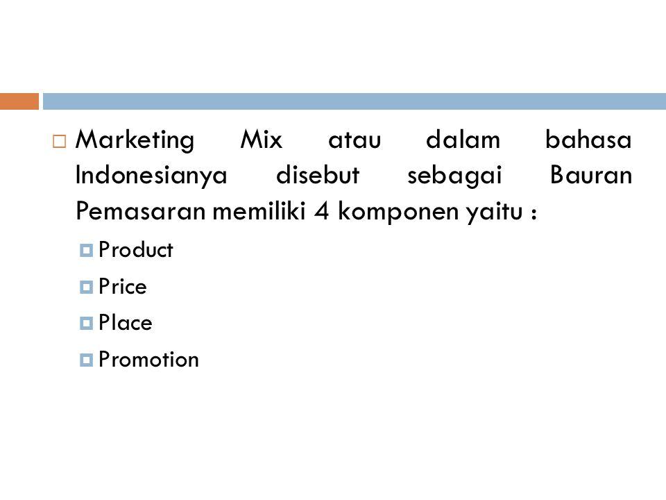 PRODUCT  Sebagai salah satu elemen dari Marketing Mix, produk memang harus berada pada urutan pertama sebelum membicarakan Harga, Tempat, dan Promosi.