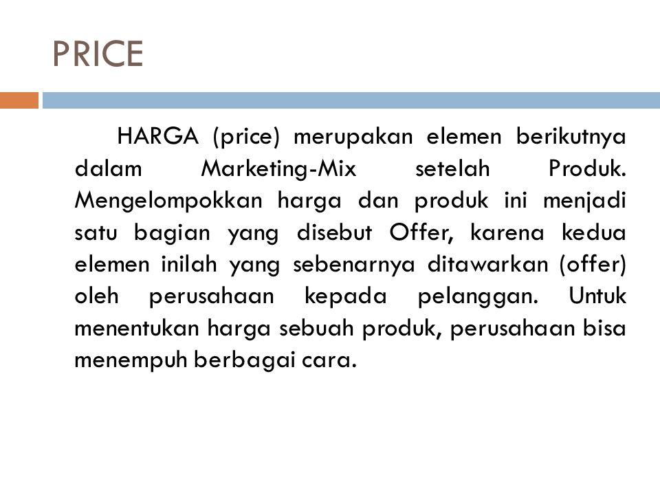 PRICE HARGA (price) merupakan elemen berikutnya dalam Marketing-Mix setelah Produk. Mengelompokkan harga dan produk ini menjadi satu bagian yang diseb