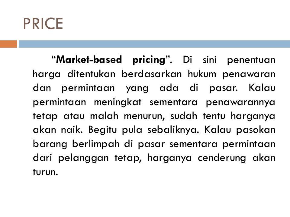 """PRICE """"Market-based pricing"""". Di sini penentuan harga ditentukan berdasarkan hukum penawaran dan permintaan yang ada di pasar. Kalau permintaan mening"""