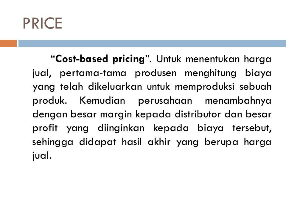 """PRICE """"Cost-based pricing"""". Untuk menentukan harga jual, pertama-tama produsen menghitung biaya yang telah dikeluarkan untuk memproduksi sebuah produk"""