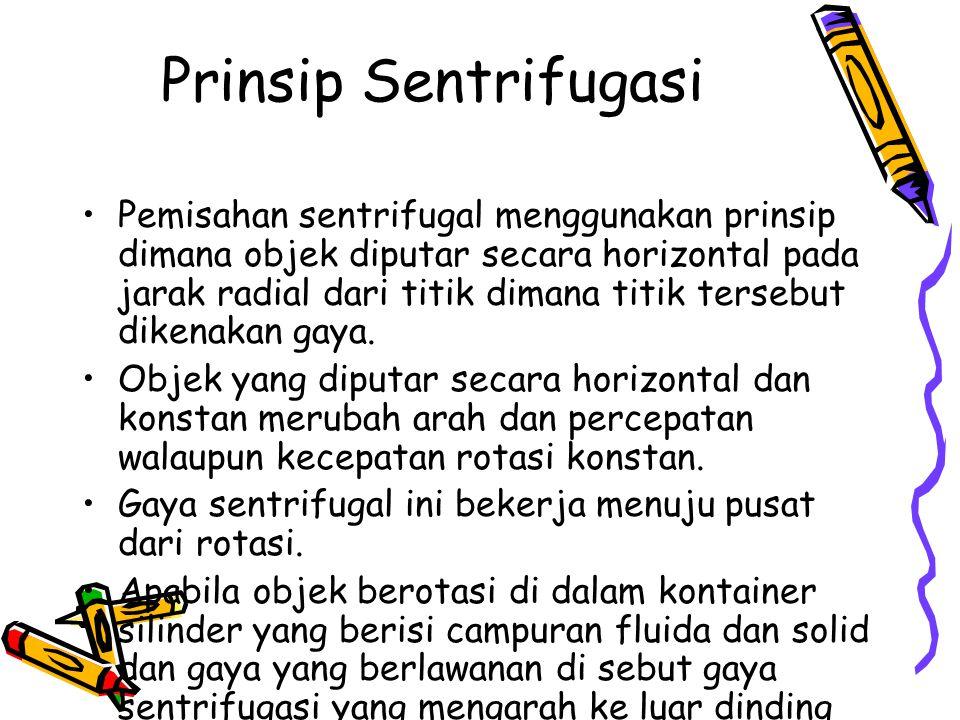 Prinsip Sentrifugasi Pemisahan sentrifugal menggunakan prinsip dimana objek diputar secara horizontal pada jarak radial dari titik dimana titik terseb