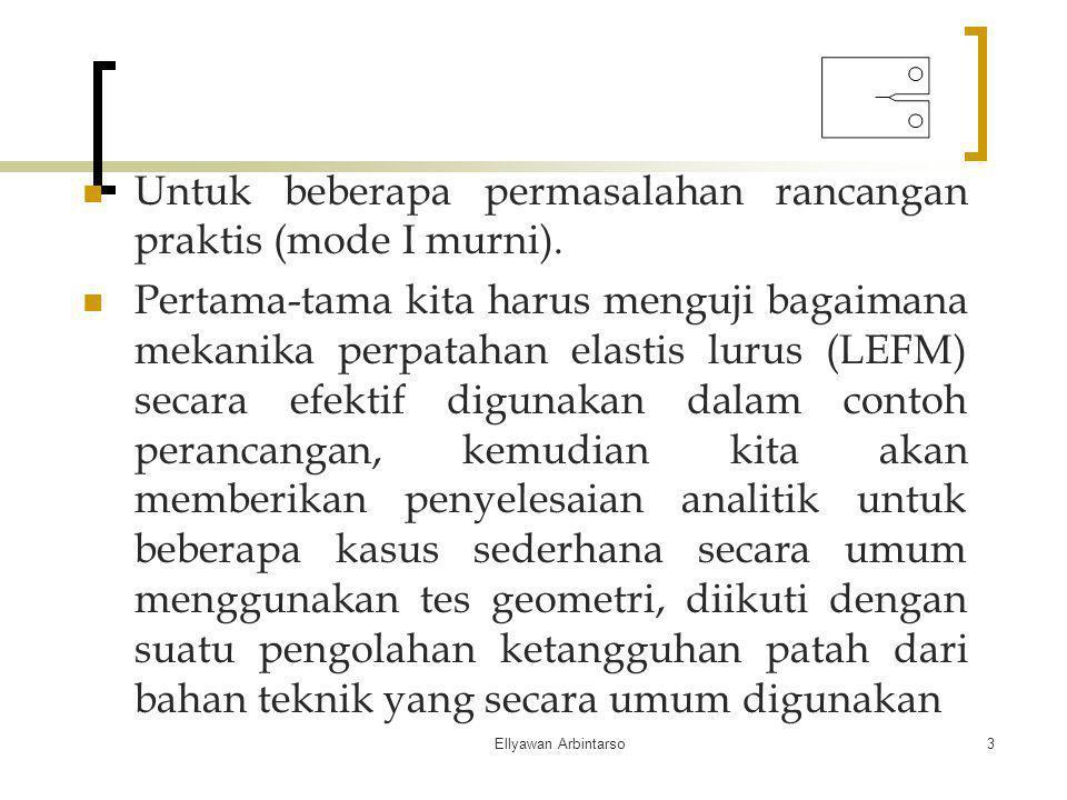 Ellyawan Arbintarso3 Untuk beberapa permasalahan rancangan praktis (mode I murni). Pertama-tama kita harus menguji bagaimana mekanika perpatahan elast