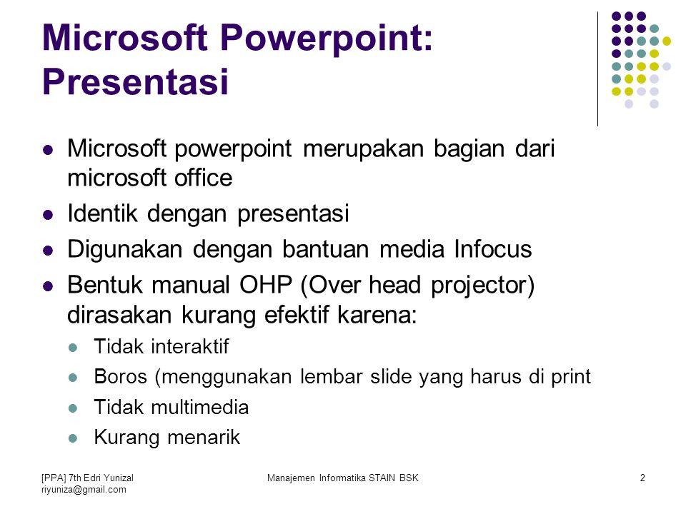 [PPA] 7th Edri Yunizal riyuniza@gmail.com Manajemen Informatika STAIN BSK3 Presentasi dengan Powerpoint Satu presentasi terdiri dari satu atau lebih slide