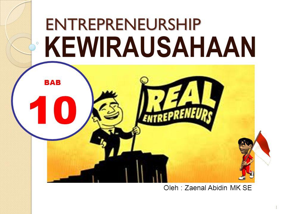 1 ENTREPRENEURSHIP KEWIRAUSAHAAN Oleh : Zaenal Abidin MK SE BAB 10