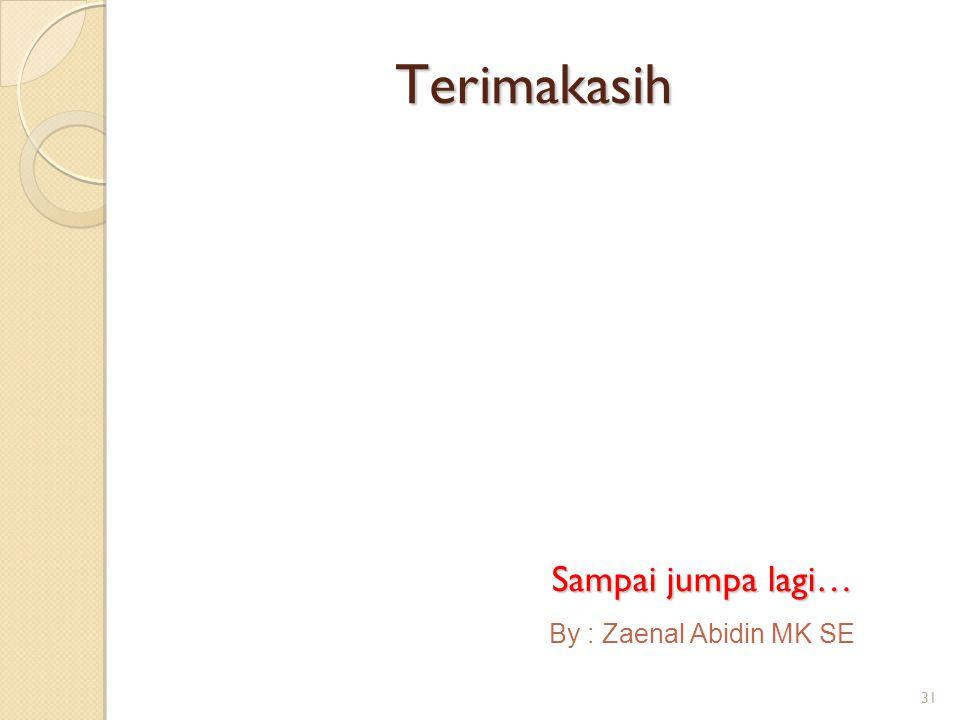 31 Terimakasih By : Zaenal Abidin MK SE Sampai jumpa lagi…