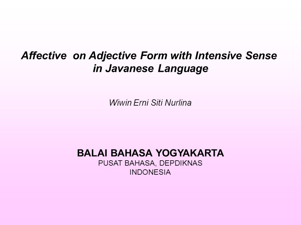 Affective on Adjective Form with Intensive Sense in Javanese Language Wiwin Erni Siti Nurlina BALAI BAHASA YOGYAKARTA PUSAT BAHASA, DEPDIKNAS INDONESIA