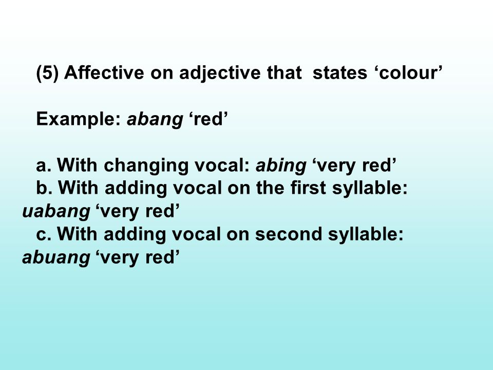(5) Affective on adjective that states 'colour' Example: abang 'red' a.