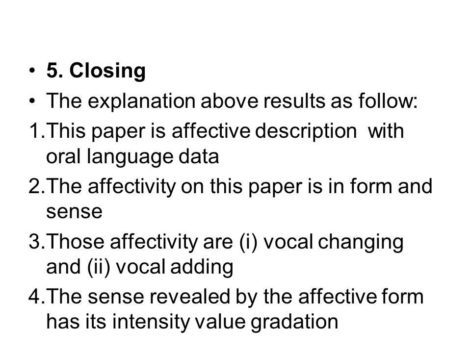 5. Closing The explanation above results as follow: 1.This paper is affective description with oral language data 2.The affectivity on this paper is i