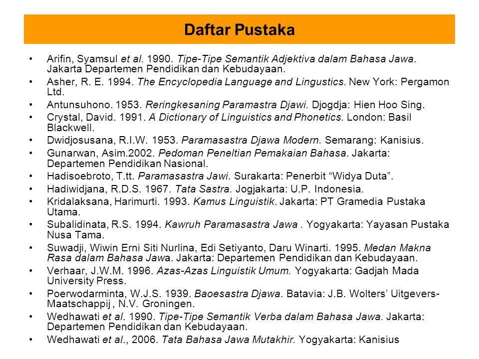 Daftar Pustaka Arifin, Syamsul et al. 1990. Tipe-Tipe Semantik Adjektiva dalam Bahasa Jawa. Jakarta Departemen Pendidikan dan Kebudayaan. Asher, R. E.