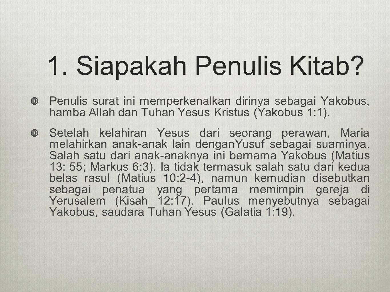 1. Siapakah Penulis Kitab?  Penulis surat ini memperkenalkan dirinya sebagai Yakobus, hamba Allah dan Tuhan Yesus Kristus (Yakobus 1:1).  Setelah ke