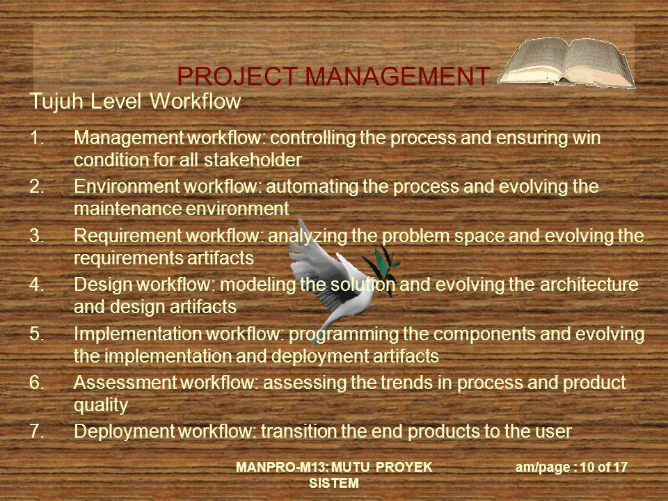 PROJECT MANAGEMENT MANPRO-M13: MUTU PROYEK SISTEM am/page : 10 of 17 Tujuh Level Workflow 1.Management workflow: controlling the process and ensuring