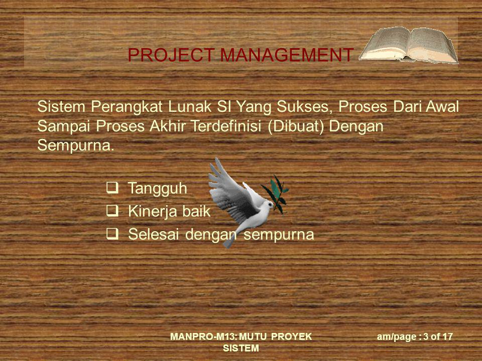 PROJECT MANAGEMENT MANPRO-M13: MUTU PROYEK SISTEM am/page : 14 of 17 Management Requirements Design Implementation Assessment Deployment Construction Phase Iteration emphasis across the life cycle