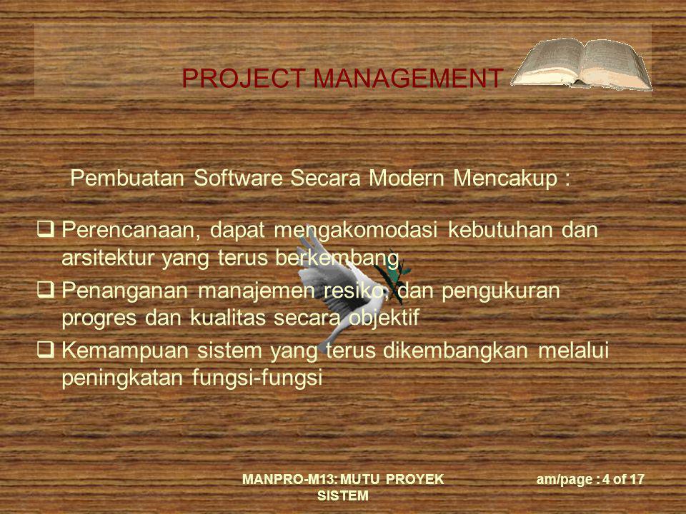 PROJECT MANAGEMENT MANPRO-M13: MUTU PROYEK SISTEM am/page : 4 of 17 Pembuatan Software Secara Modern Mencakup :  Perencanaan, dapat mengakomodasi keb