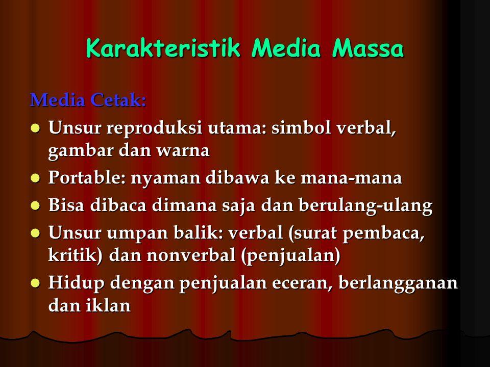Karakteristik Media Massa Media Cetak: Unsur reproduksi utama: simbol verbal, gambar dan warna Unsur reproduksi utama: simbol verbal, gambar dan warna
