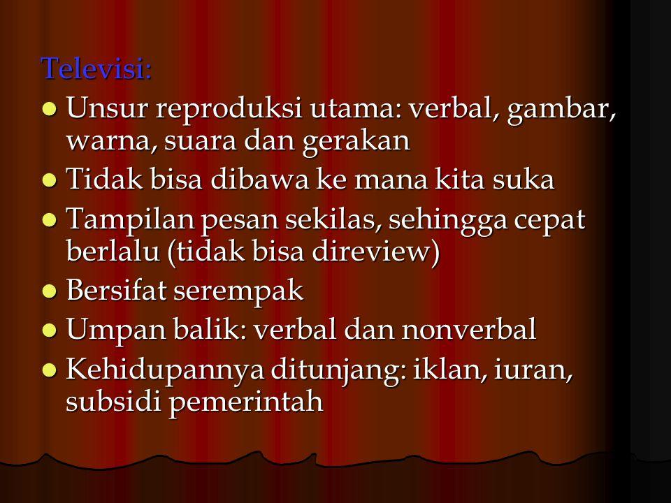 Televisi: Unsur reproduksi utama: verbal, gambar, warna, suara dan gerakan Unsur reproduksi utama: verbal, gambar, warna, suara dan gerakan Tidak bisa