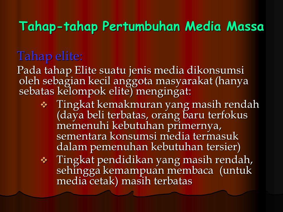 Tahap-tahap Pertumbuhan Media Massa Tahap elite: Pada tahap Elite suatu jenis media dikonsumsi oleh sebagian kecil anggota masyarakat (hanya sebatas k