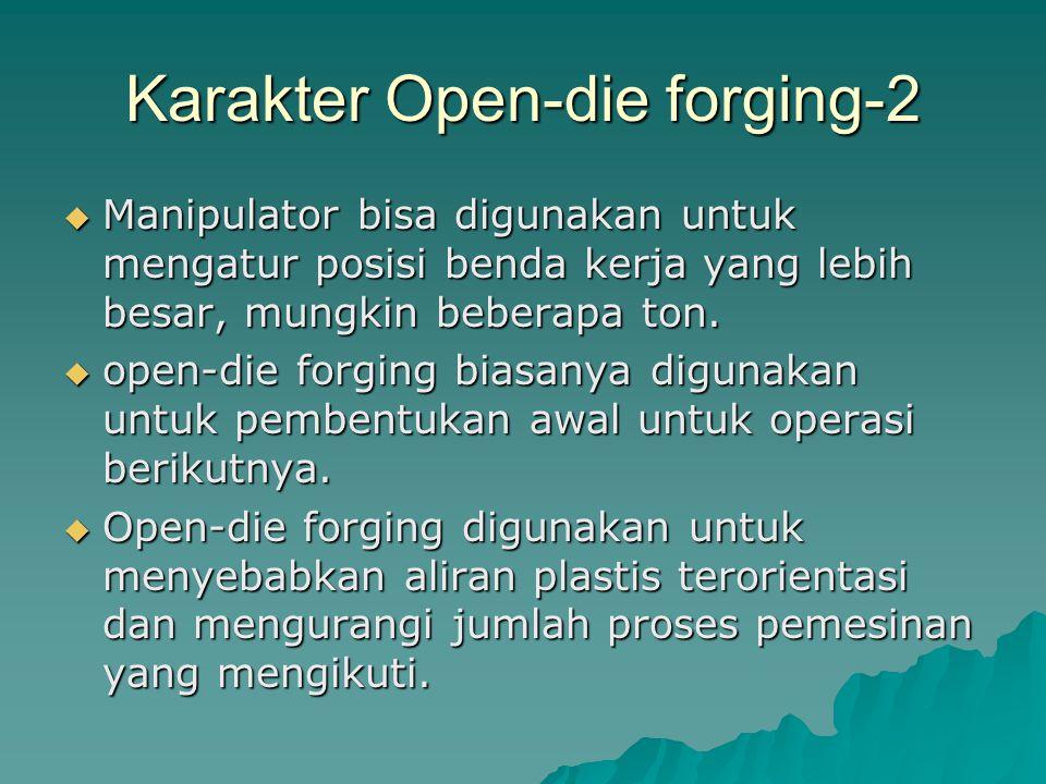 Karakter Open-die forging-2  Manipulator bisa digunakan untuk mengatur posisi benda kerja yang lebih besar, mungkin beberapa ton.  open-die forging