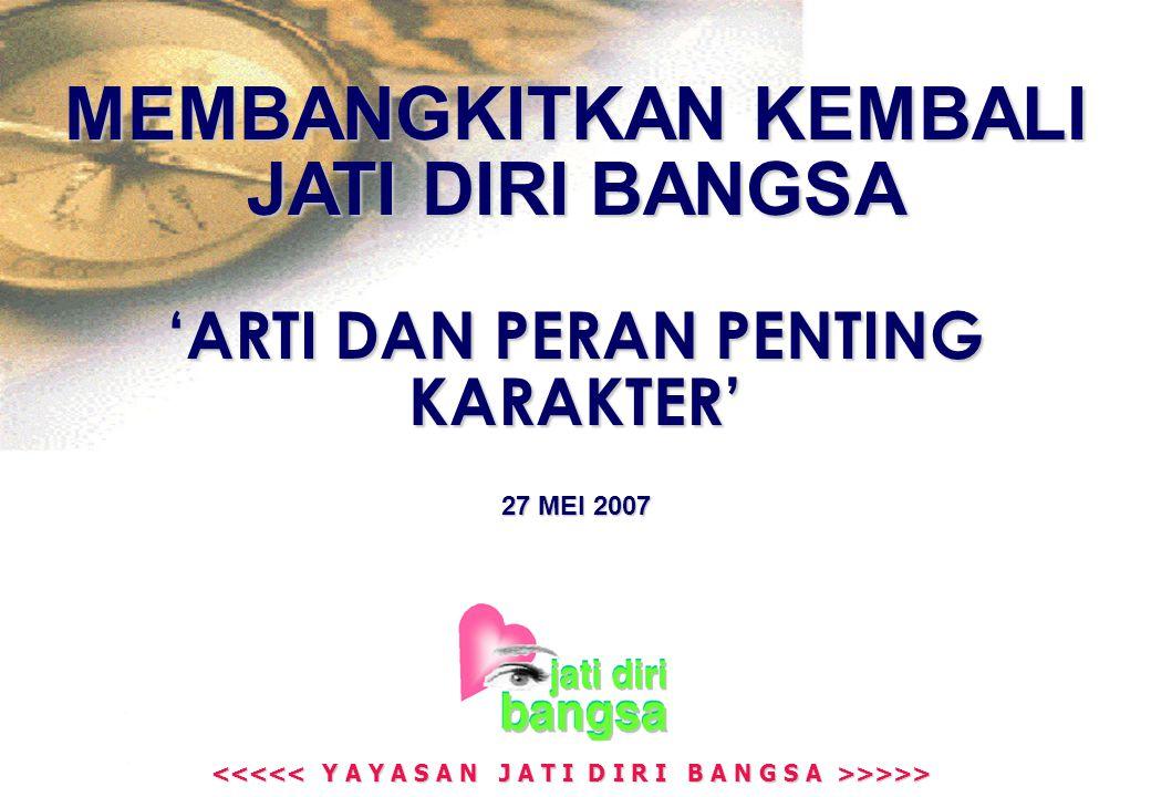 >>>> >>>> MEMBANGKITKAN KEMBALI JATI DIRI BANGSA 'ARTI DAN PERAN PENTING KARAKTER' 27 MEI 2007