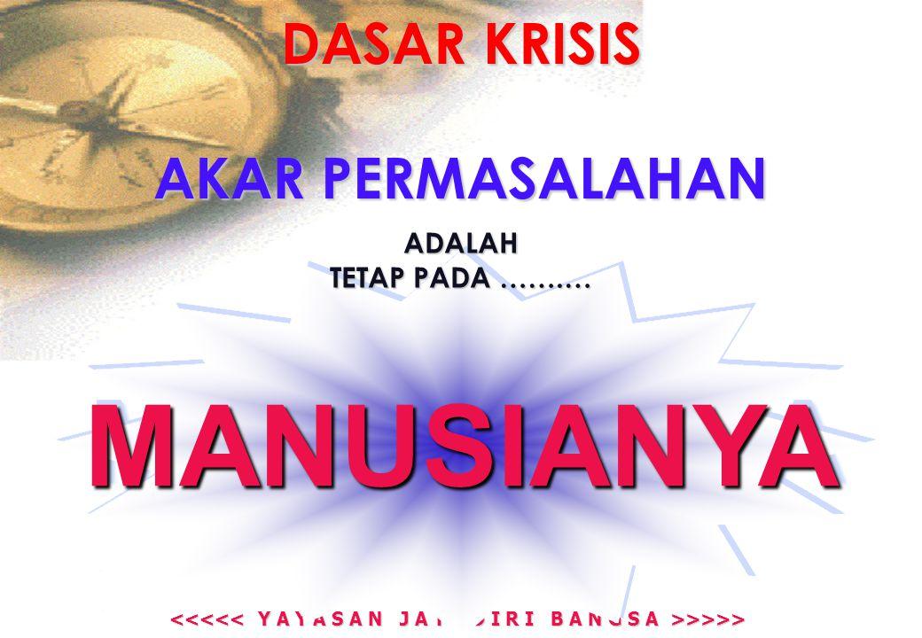 >>>> >>>> KONDISI BANGSA PENUH KRISIS-KRISIS : POLITIK EKONOMI MONETER HUKUM KEPERCAYAAN DLL SEBUAH POHON GUNDUL KARAKTER BANGSA .