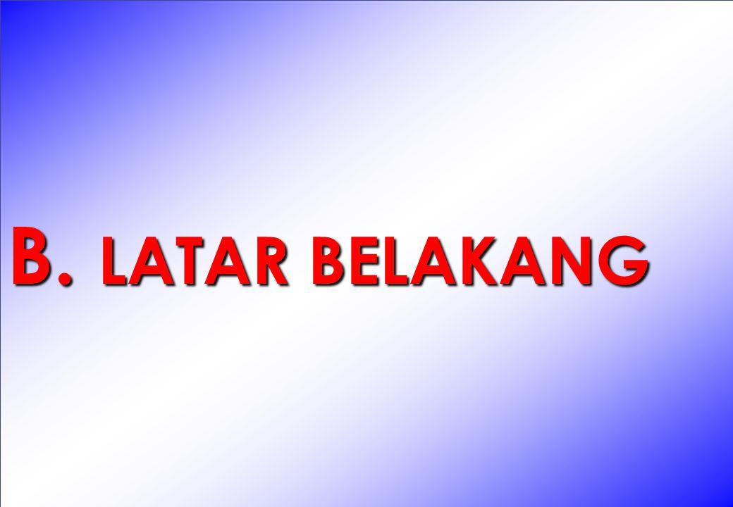 >>>> >>>> B. LATAR BELAKANG