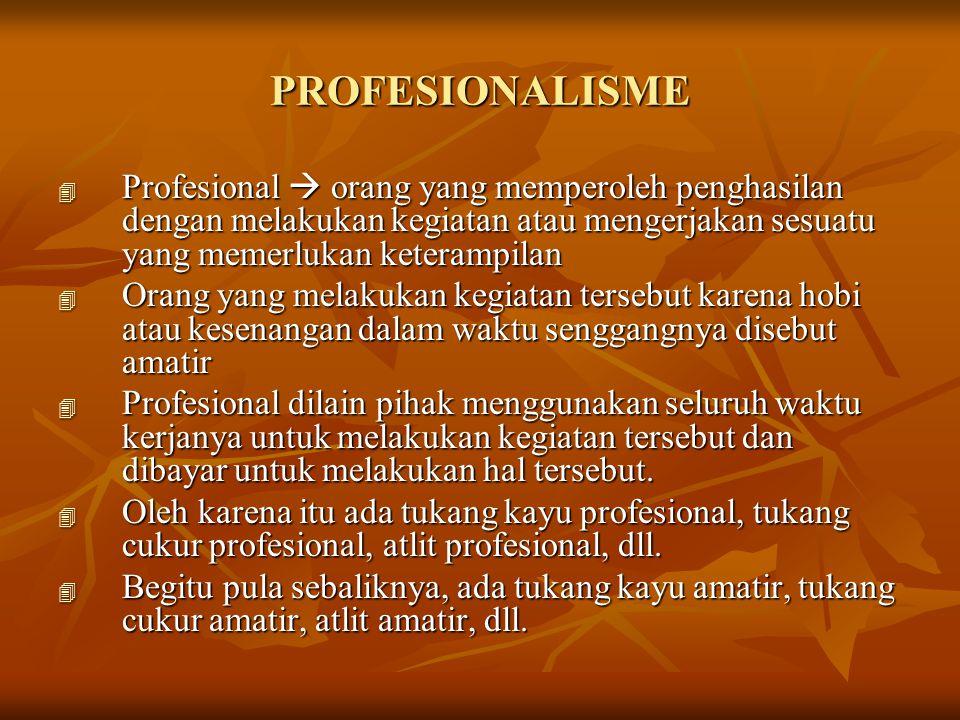 PROFESIONALISME 4 Profesional  orang yang memperoleh penghasilan dengan melakukan kegiatan atau mengerjakan sesuatu yang memerlukan keterampilan 4 Or