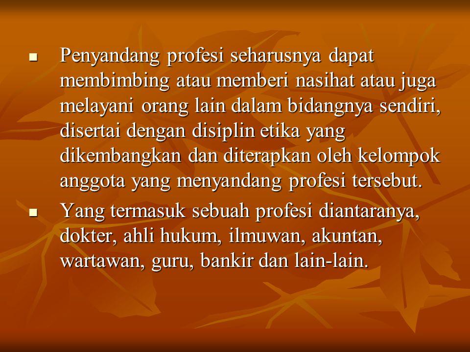Penyandang profesi seharusnya dapat membimbing atau memberi nasihat atau juga melayani orang lain dalam bidangnya sendiri, disertai dengan disiplin et