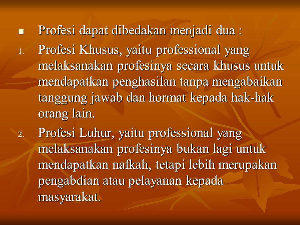 Profesi dapat dibedakan menjadi dua : Profesi dapat dibedakan menjadi dua : 1. Profesi Khusus, yaitu professional yang melaksanakan profesinya secara