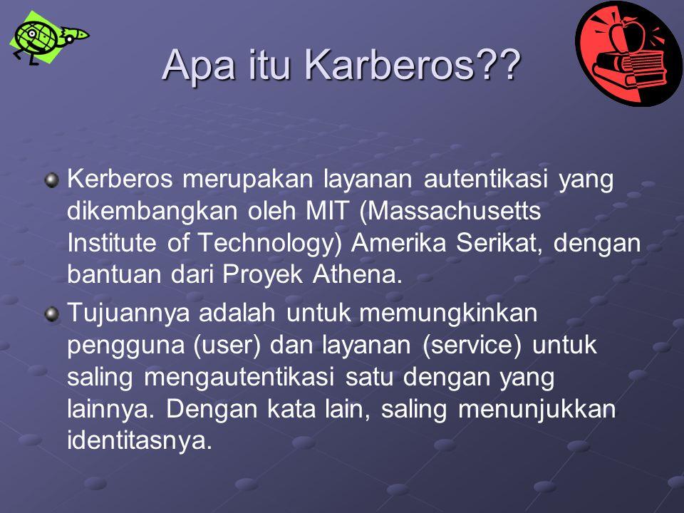 Apa itu Karberos?? Kerberos merupakan layanan autentikasi yang dikembangkan oleh MIT (Massachusetts Institute of Technology) Amerika Serikat, dengan b