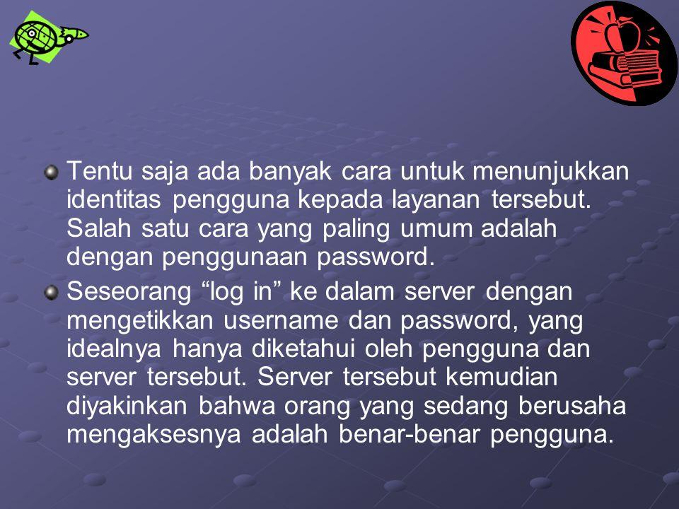 Tentu saja ada banyak cara untuk menunjukkan identitas pengguna kepada layanan tersebut. Salah satu cara yang paling umum adalah dengan penggunaan pas