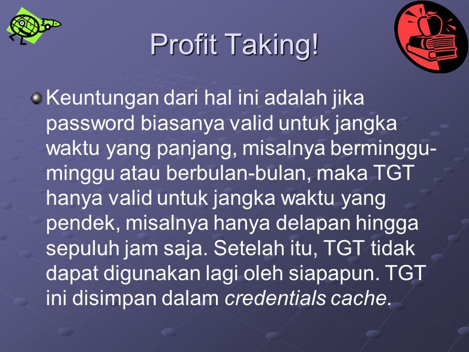 Profit Taking! Keuntungan dari hal ini adalah jika password biasanya valid untuk jangka waktu yang panjang, misalnya berminggu- minggu atau berbulan-b