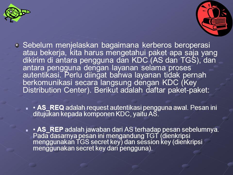 Sebelum menjelaskan bagaimana kerberos beroperasi atau bekerja, kita harus mengetahui paket apa saja yang dikirim di antara pengguna dan KDC (AS dan T