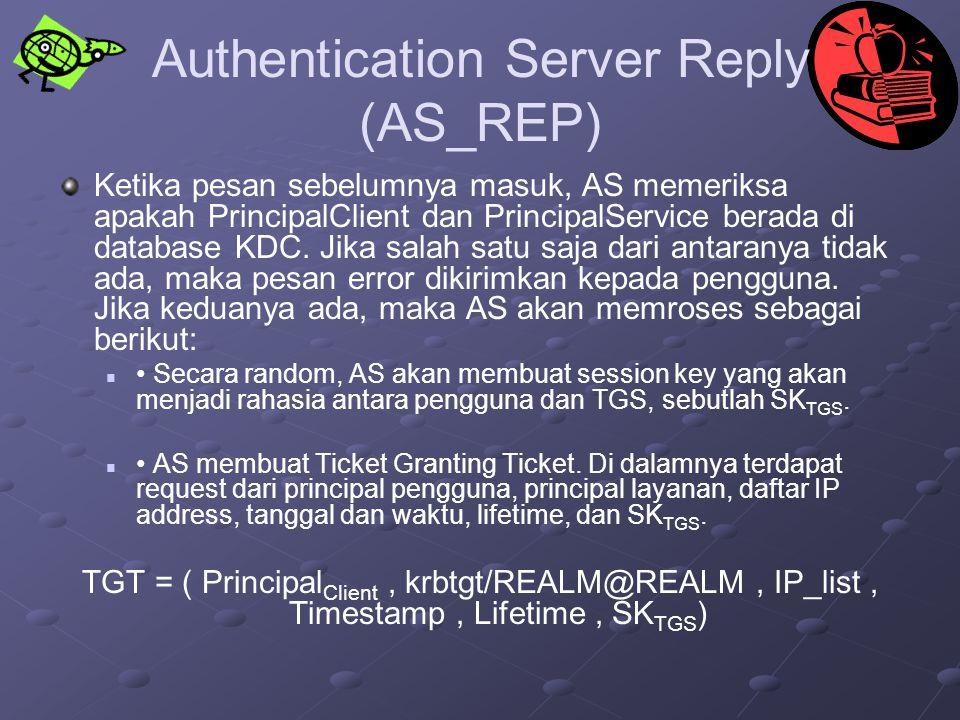 Authentication Server Reply (AS_REP) Ketika pesan sebelumnya masuk, AS memeriksa apakah PrincipalClient dan PrincipalService berada di database KDC. J