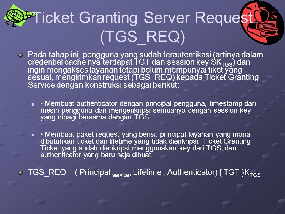 Ticket Granting Server Request (TGS_REQ) Pada tahap ini, pengguna yang sudah terautentikasi (artinya dalam credential cache nya terdapat TGT dan sessi