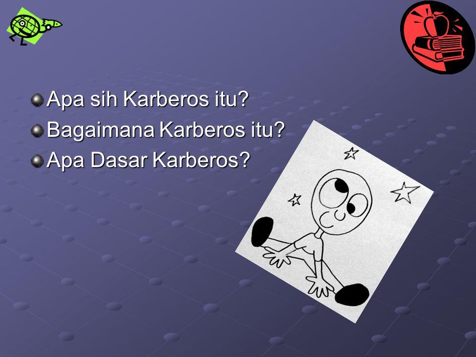 Apa sih Karberos itu? Bagaimana Karberos itu? Apa Dasar Karberos?