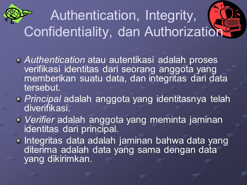 Authentication, Integrity, Confidentiality, dan Authorization Authentication atau autentikasi adalah proses verifikasi identitas dari seorang anggota