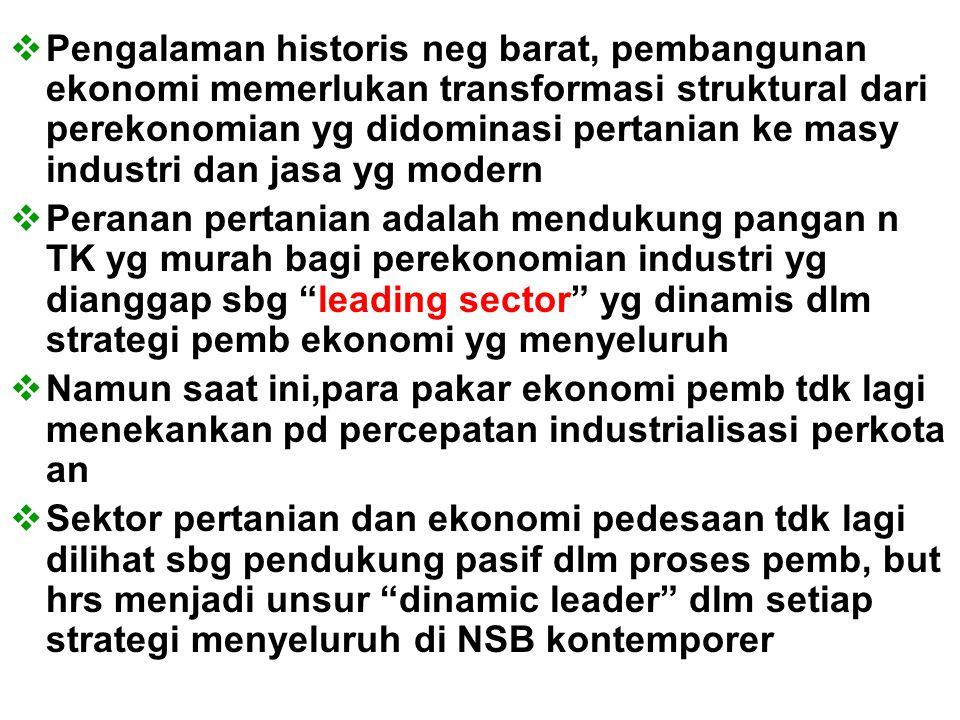  Pengalaman historis neg barat, pembangunan ekonomi memerlukan transformasi struktural dari perekonomian yg didominasi pertanian ke masy industri dan