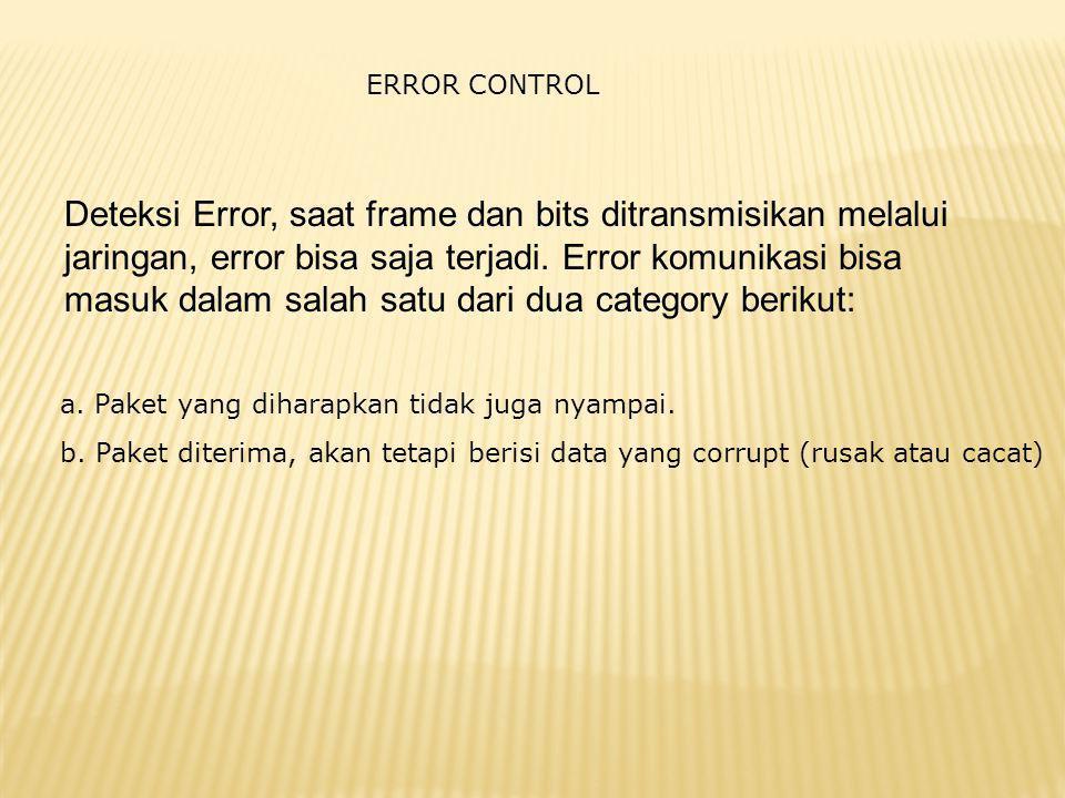 ERROR CONTROL Deteksi Error, saat frame dan bits ditransmisikan melalui jaringan, error bisa saja terjadi. Error komunikasi bisa masuk dalam salah sat