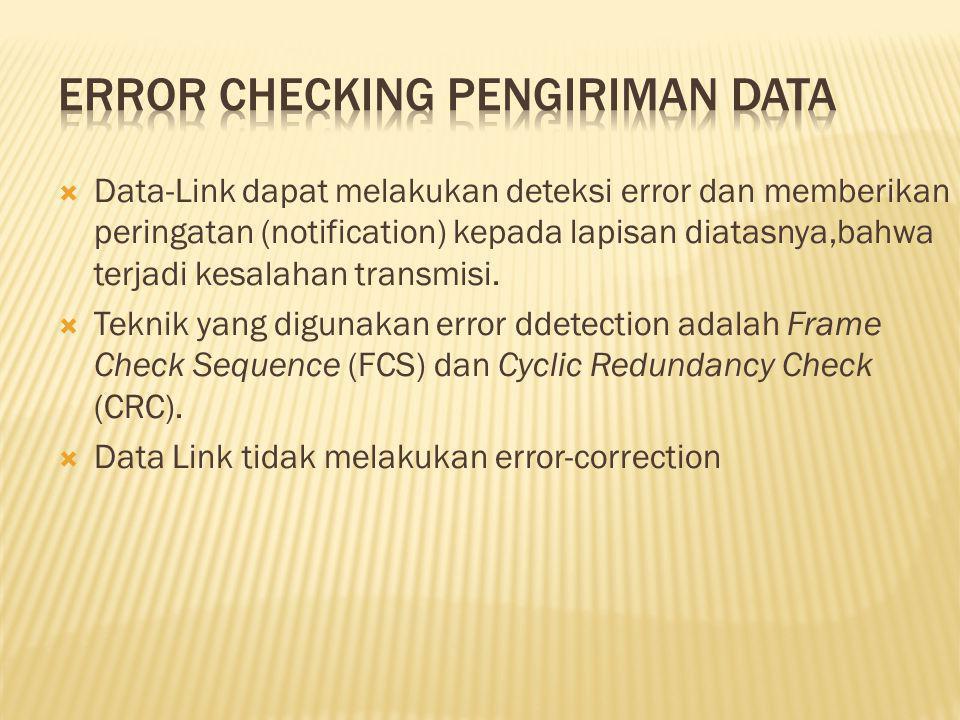 Data-Link dapat melakukan deteksi error dan memberikan peringatan (notification) kepada lapisan diatasnya,bahwa terjadi kesalahan transmisi.