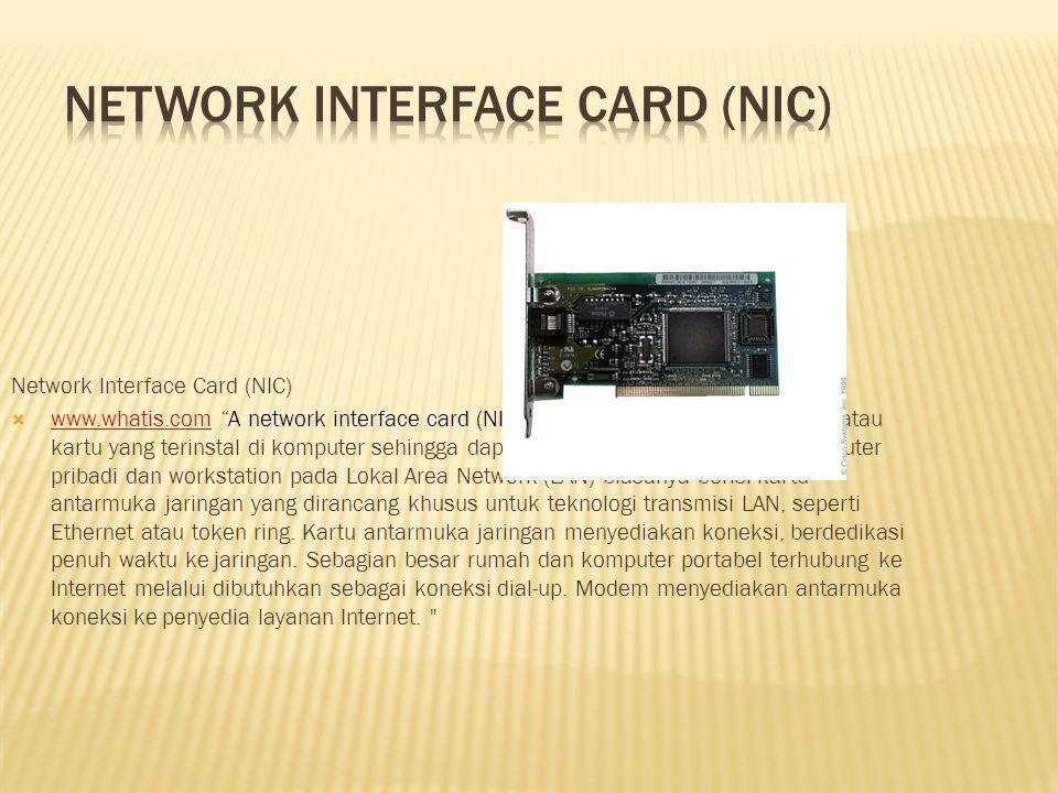 Network Interface Card (NIC)  www.whatis.com A network interface card (NIC) adalah papan sirkuit komputer atau kartu yang terinstal di komputer sehingga dapat dihubungkan ke jaringan.