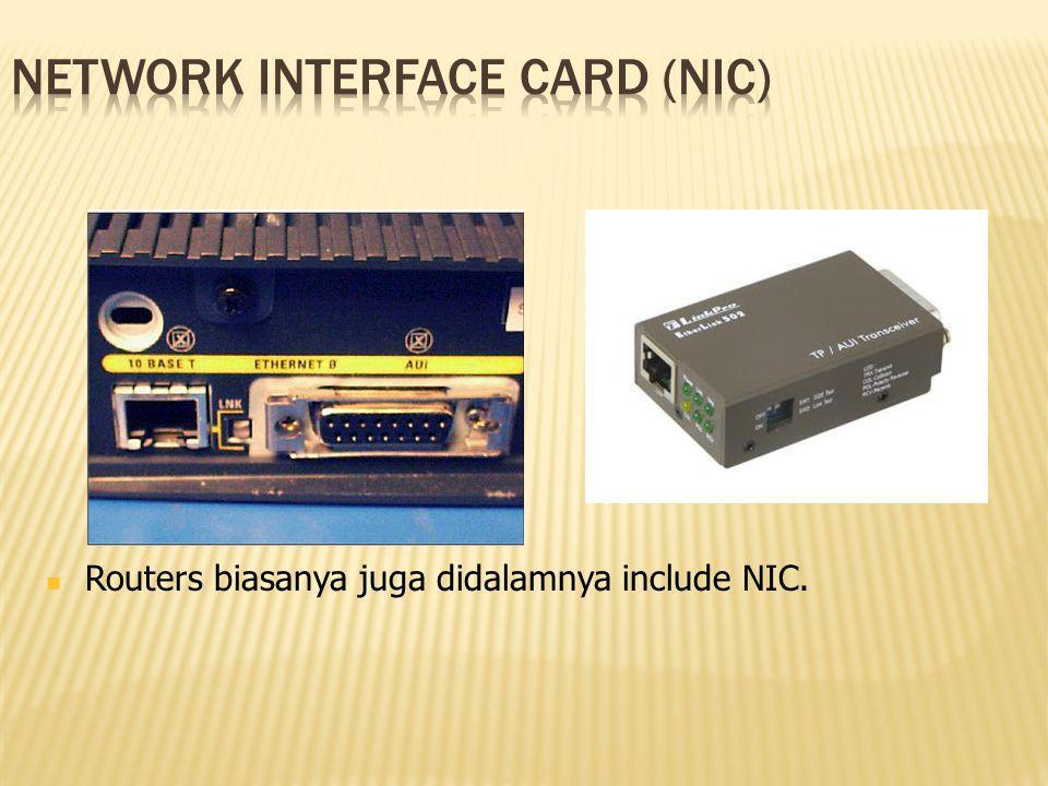 Routers biasanya juga didalamnya include NIC.