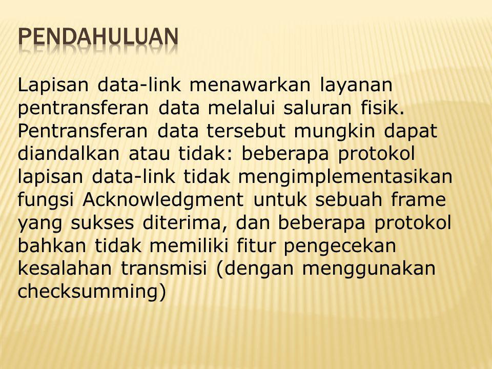 Lapisan data-link menawarkan layanan pentransferan data melalui saluran fisik. Pentransferan data tersebut mungkin dapat diandalkan atau tidak: bebera