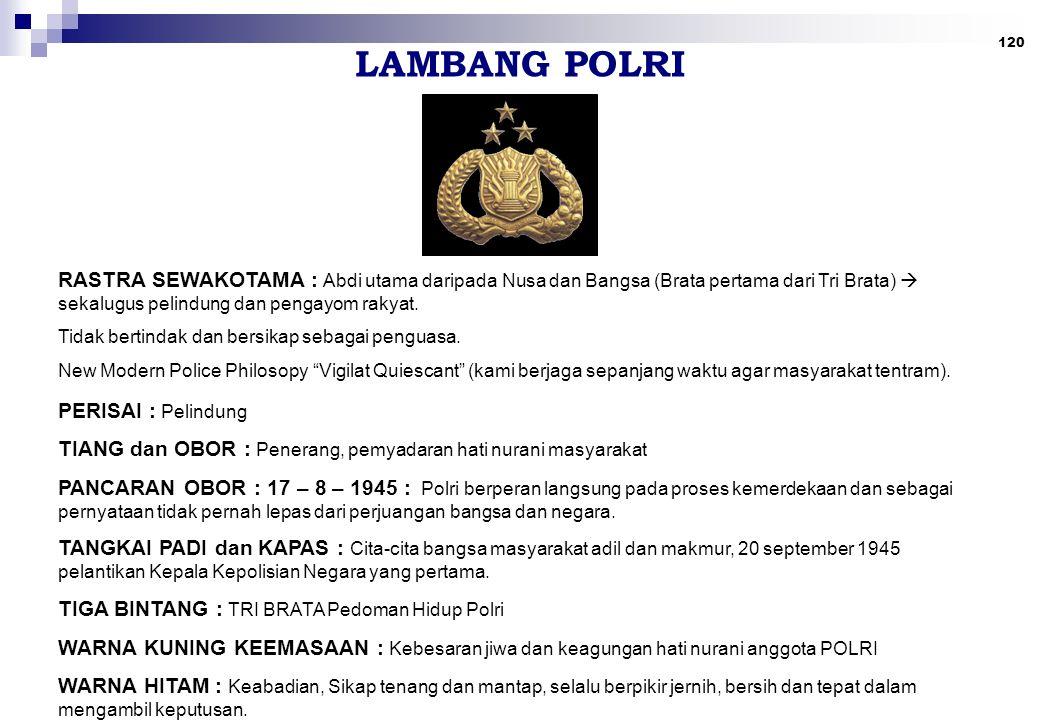 120 LAMBANG POLRI RASTRA SEWAKOTAMA : Abdi utama daripada Nusa dan Bangsa (Brata pertama dari Tri Brata)  sekalugus pelindung dan pengayom rakyat.