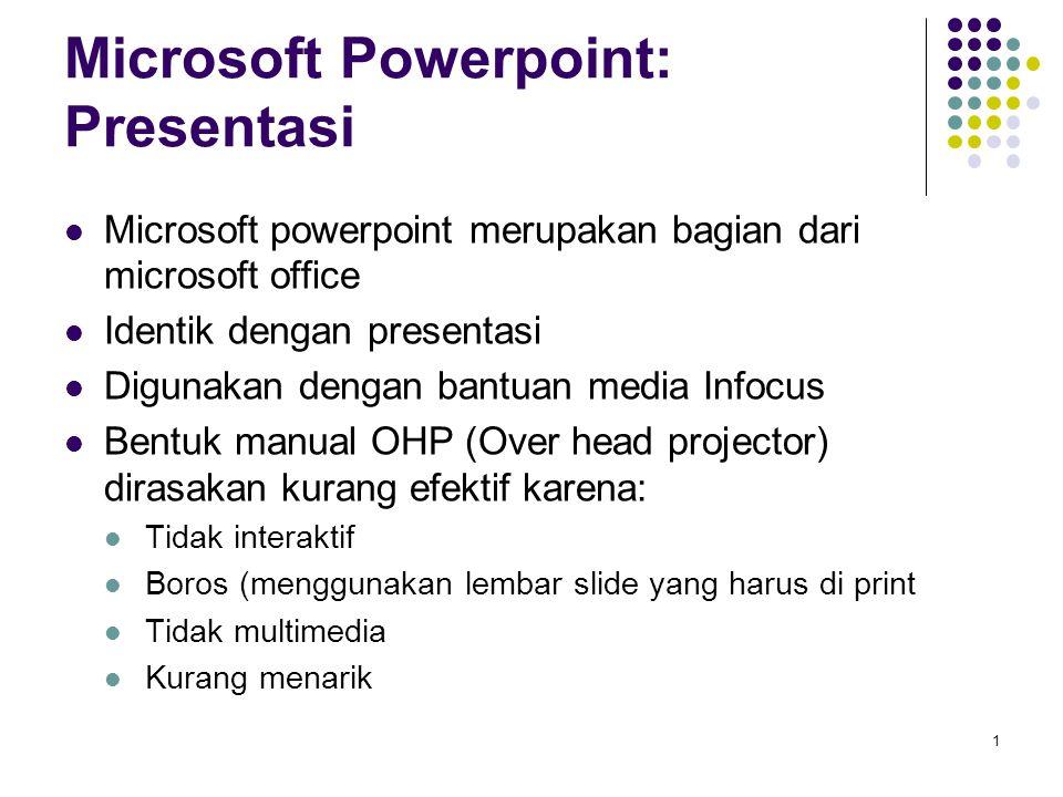 1 Microsoft Powerpoint: Presentasi Microsoft powerpoint merupakan bagian dari microsoft office Identik dengan presentasi Digunakan dengan bantuan medi