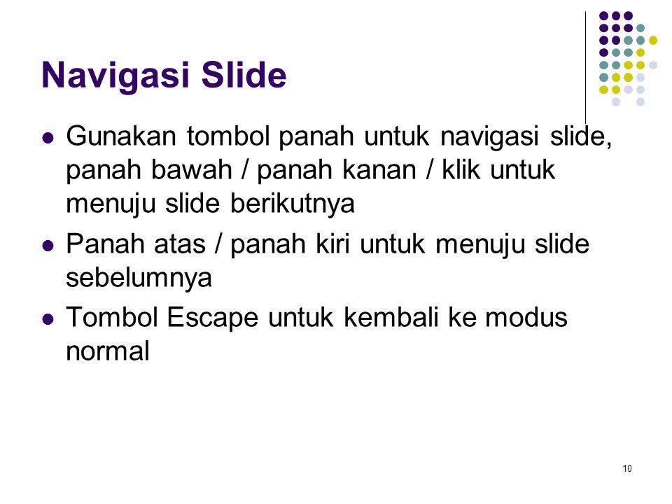 10 Navigasi Slide Gunakan tombol panah untuk navigasi slide, panah bawah / panah kanan / klik untuk menuju slide berikutnya Panah atas / panah kiri un